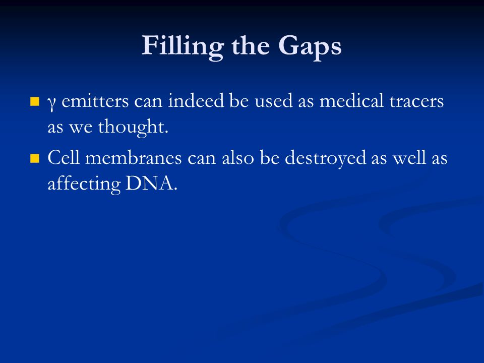 Filling the Gaps γ emitters can indeed be used as medical tracers as we thought.