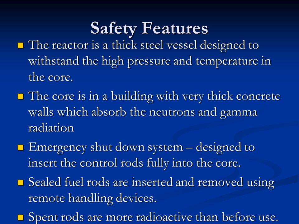Safety Features The reactor is a thick steel vessel designed to withstand the high pressure and temperature in the core.