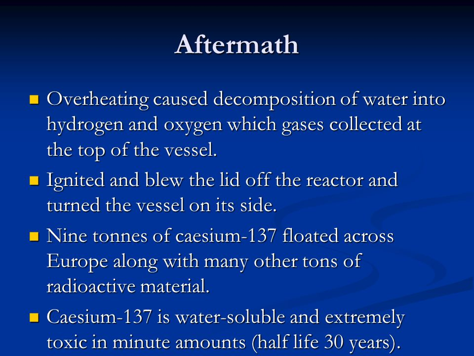 Aftermath Overheating caused decomposition of water into hydrogen and oxygen which gases collected at the top of the vessel.