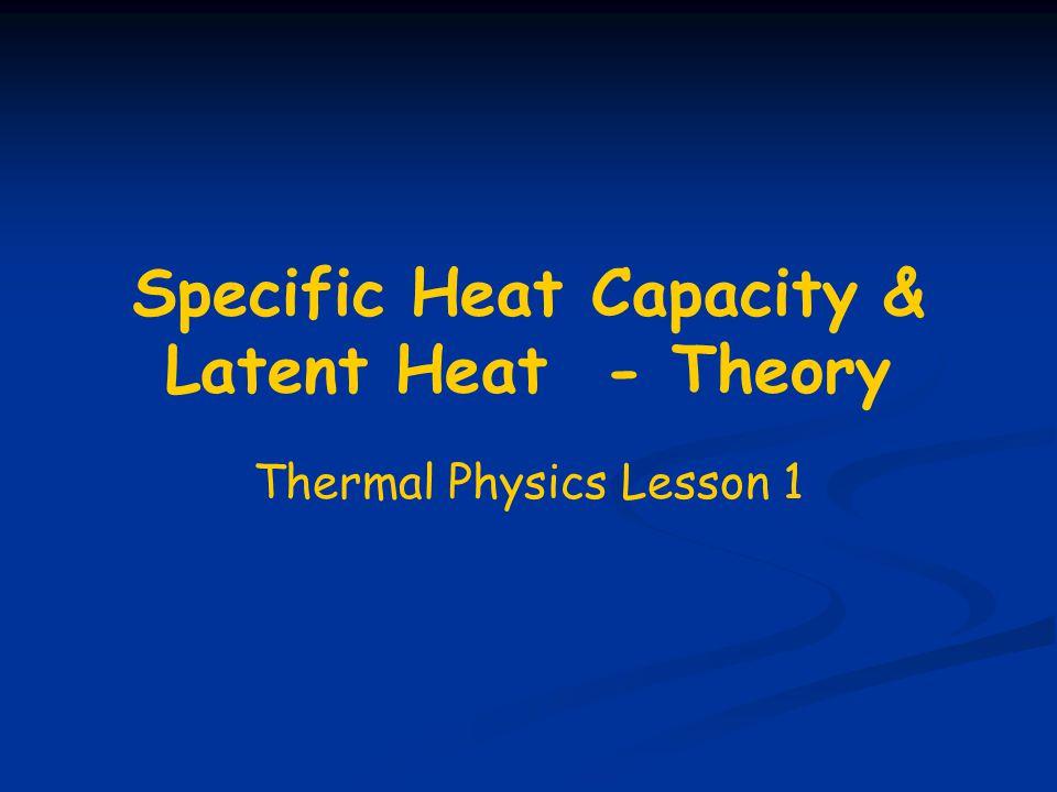 Specific Heat Capacity & Latent Heat - Theory