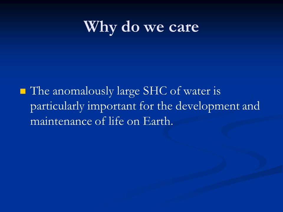 Why do we care The anomalously large SHC of water is particularly important for the development and maintenance of life on Earth.