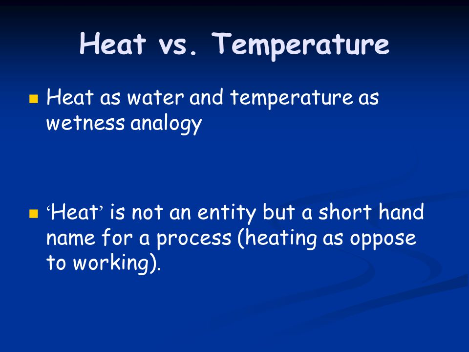 Heat vs. Temperature Heat as water and temperature as wetness analogy