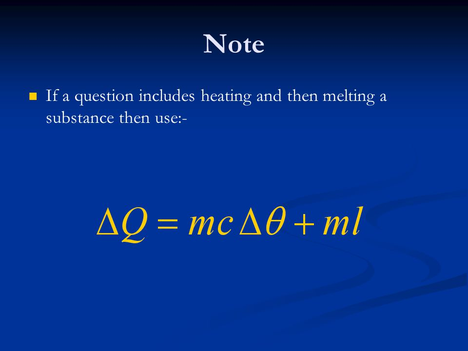 Note If a question includes heating and then melting a substance then use:-