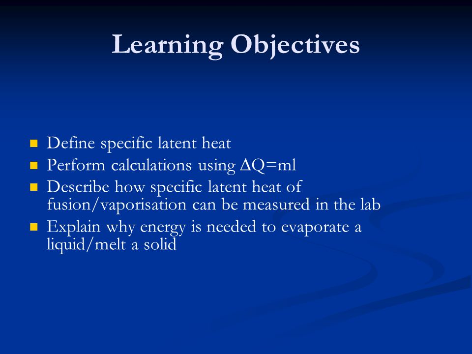 Learning Objectives Define specific latent heat