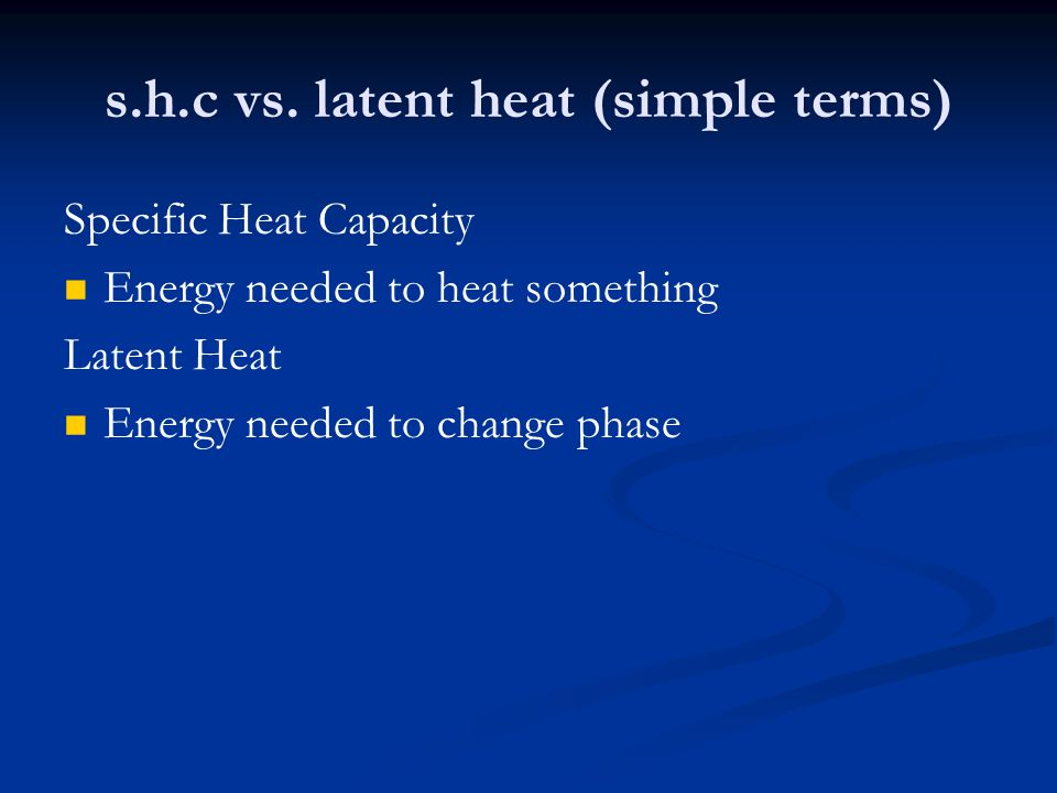 s.h.c vs. latent heat (simple terms)