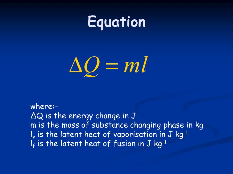 Equation where:- ∆Q is the energy change in J