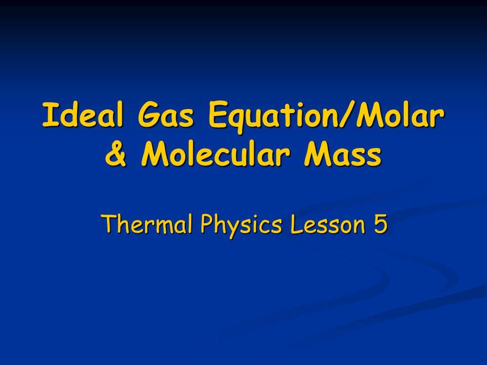 Ideal Gas Equation/Molar & Molecular Mass