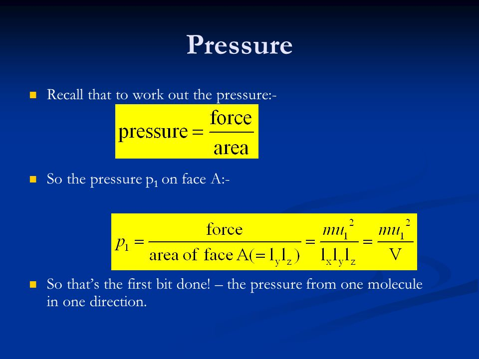 Pressure Recall that to work out the pressure:-