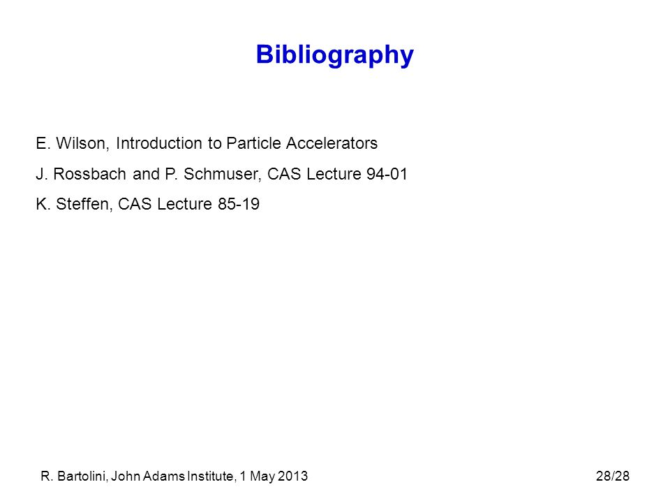 Bibliography E. Wilson, Introduction to Particle Accelerators