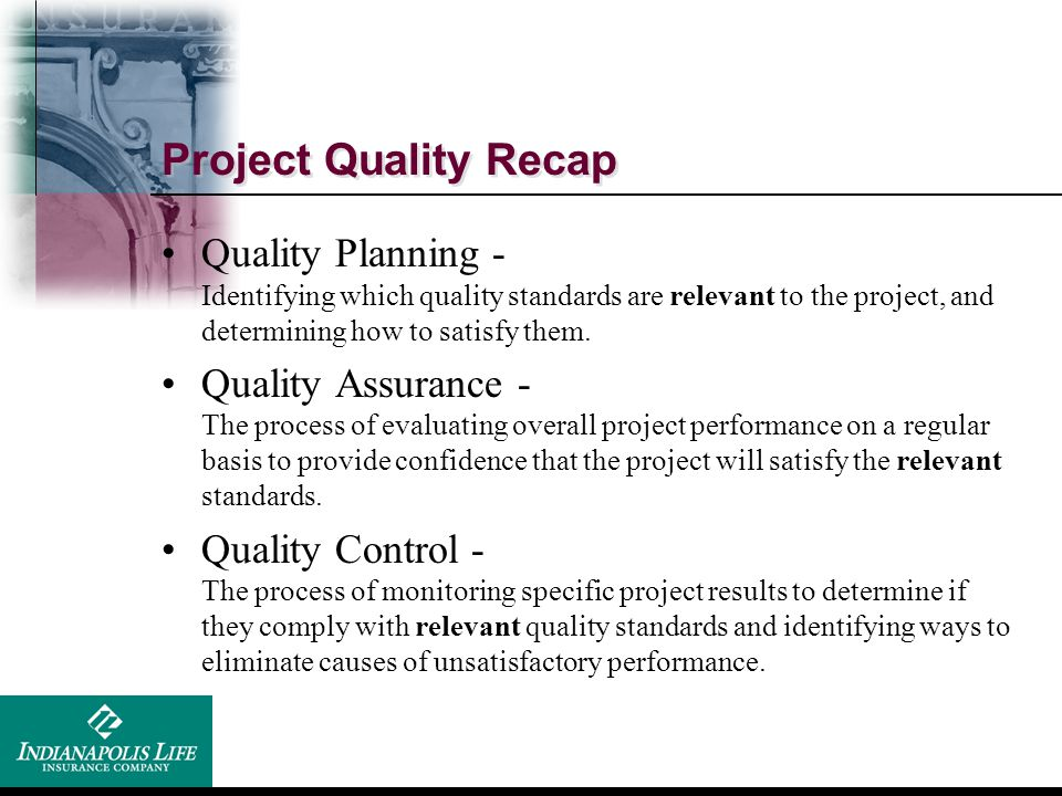 Project Quality Recap Quality Planning - Identifying which quality standards are relevant to the project, and determining how to satisfy them.