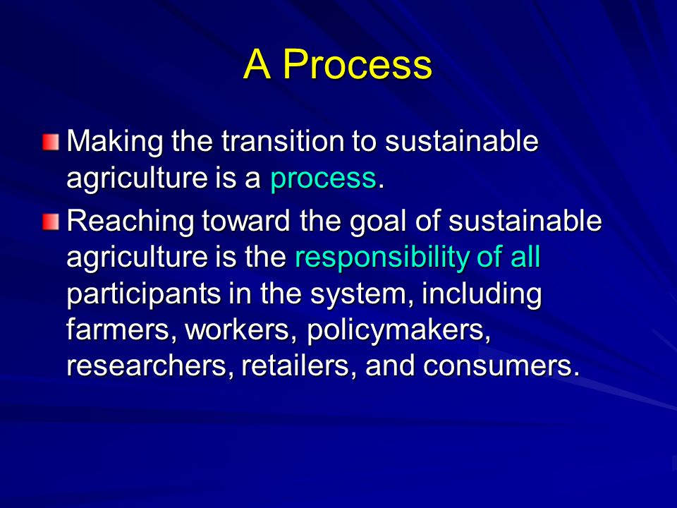 A Process Making the transition to sustainable agriculture is a process.