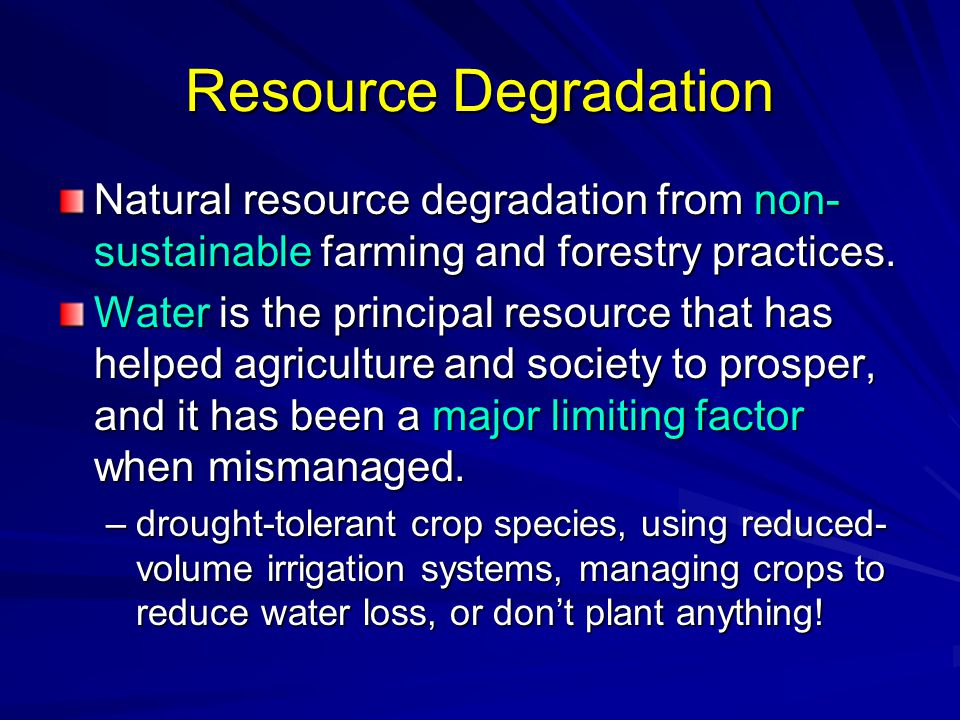 Resource Degradation Natural resource degradation from non-sustainable farming and forestry practices.
