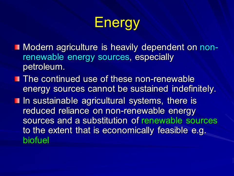 Energy Modern agriculture is heavily dependent on non-renewable energy sources, especially petroleum.