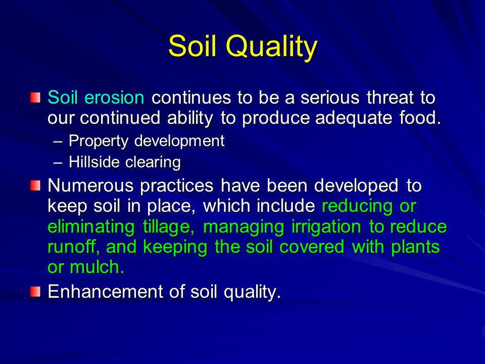 Soil Quality Soil erosion continues to be a serious threat to our continued ability to produce adequate food.