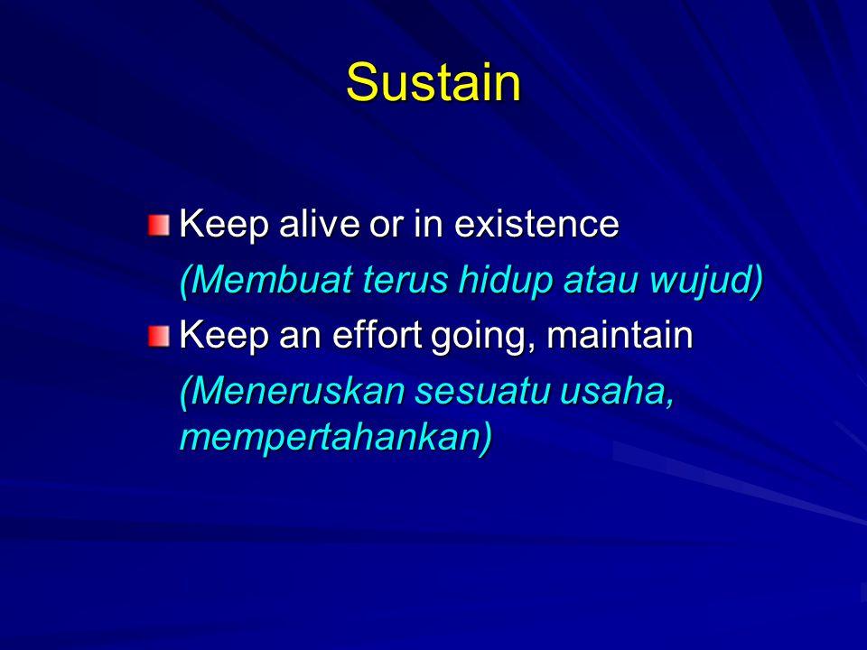 Sustain Keep alive or in existence (Membuat terus hidup atau wujud)