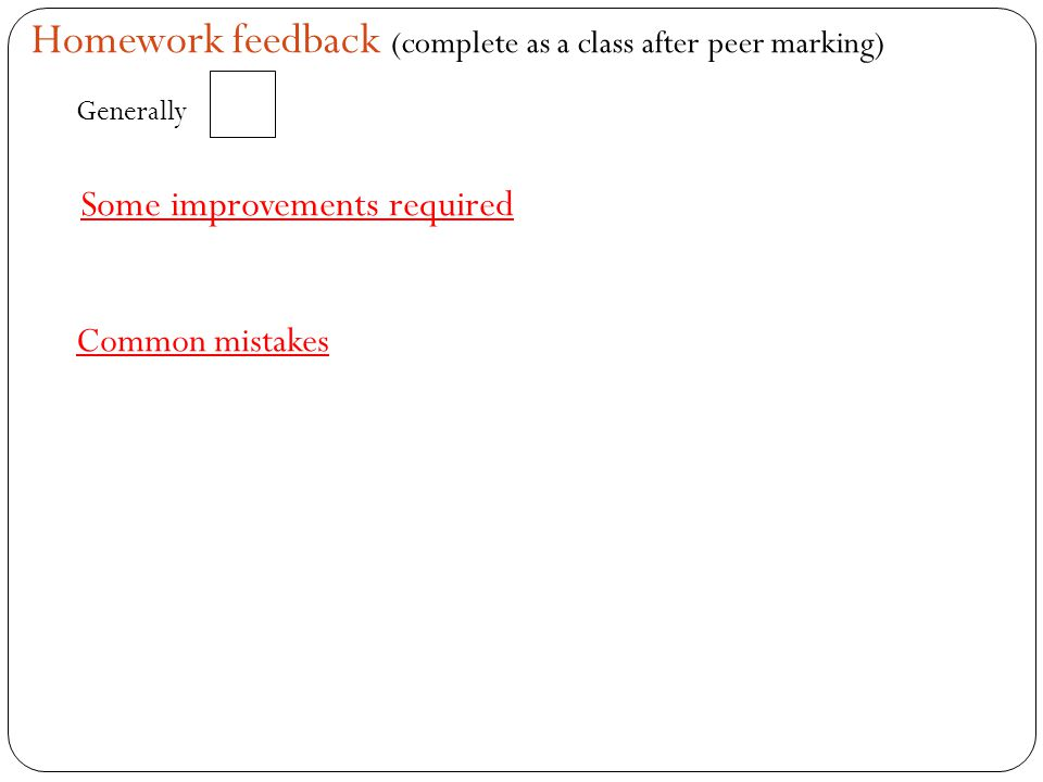 Homework feedback (complete as a class after peer marking)