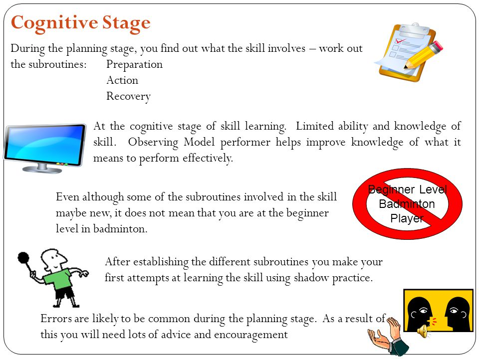 Cognitive Stage During the planning stage, you find out what the skill involves – work out the subroutines: Preparation.