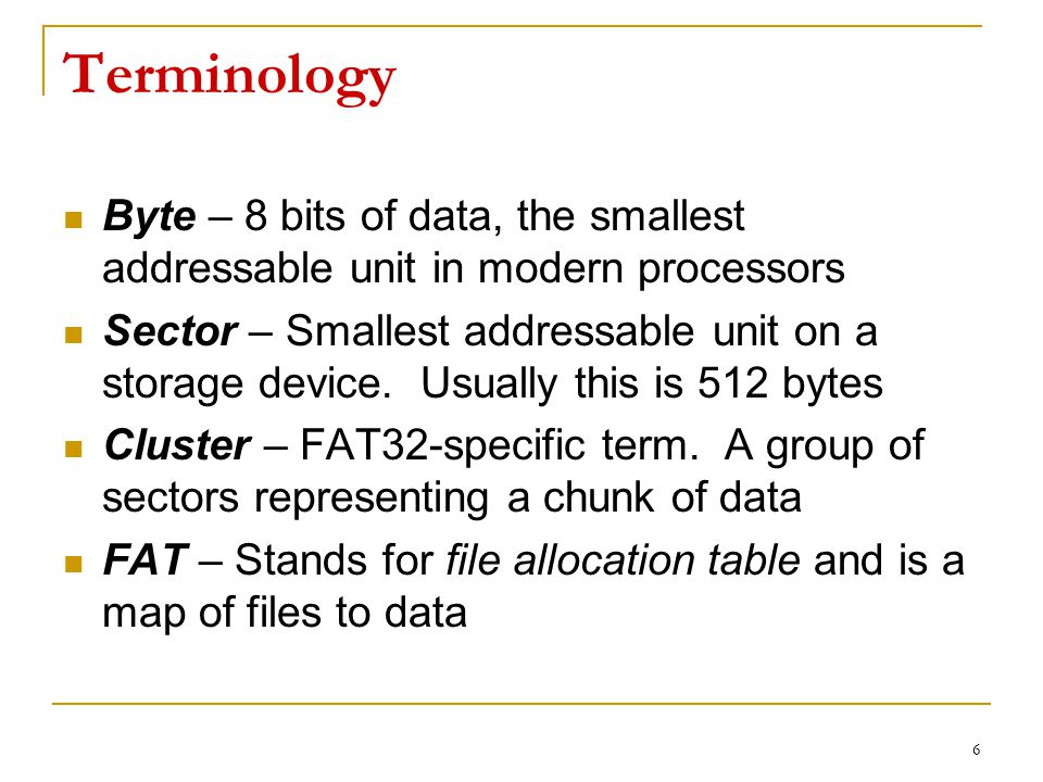 Terminology Byte – 8 bits of data, the smallest addressable unit in modern processors.