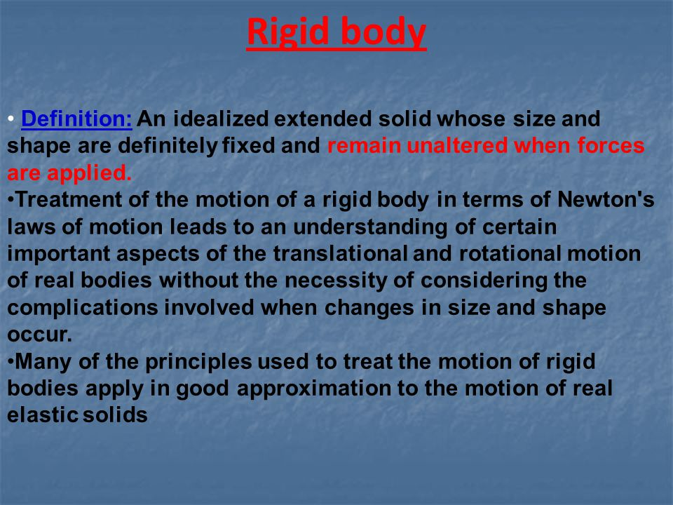 Rigid body Definition: An idealized extended solid whose size and shape are definitely fixed and remain unaltered when forces are applied.