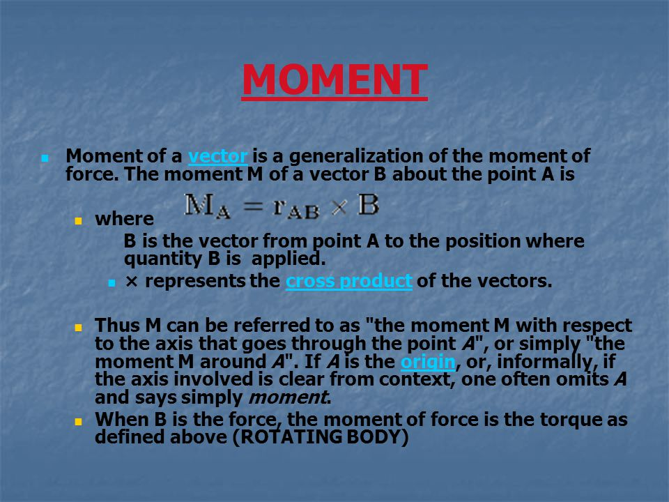 MOMENT Moment of a vector is a generalization of the moment of force. The moment M of a vector B about the point A is.