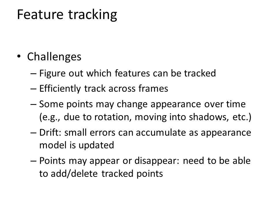 Feature tracking Challenges Figure out which features can be tracked