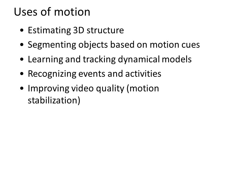 Uses of motion Estimating 3D structure