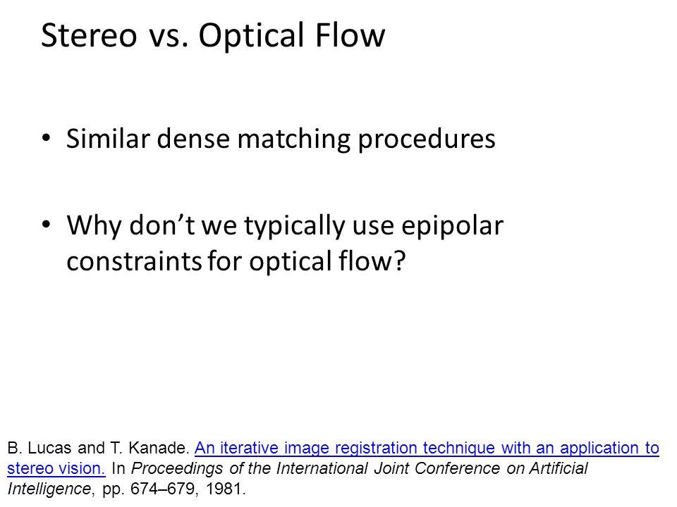 Stereo vs. Optical Flow Similar dense matching procedures