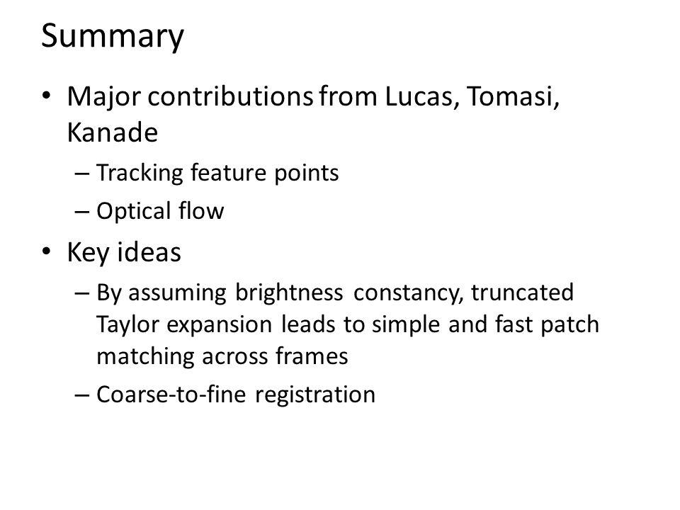 Summary Major contributions from Lucas, Tomasi, Kanade Key ideas