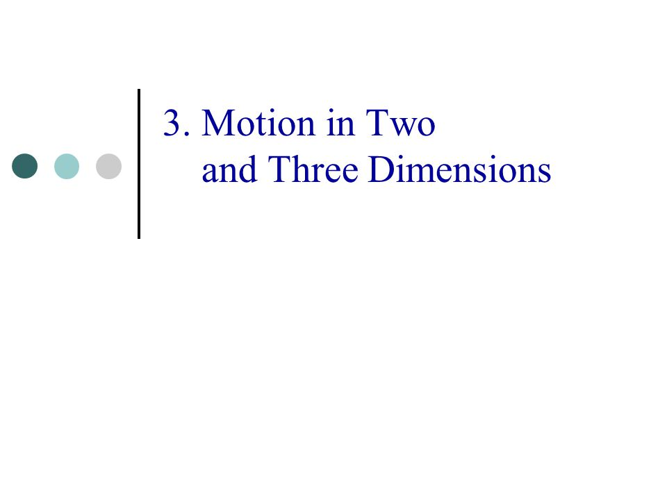 3. Motion in Two and Three Dimensions