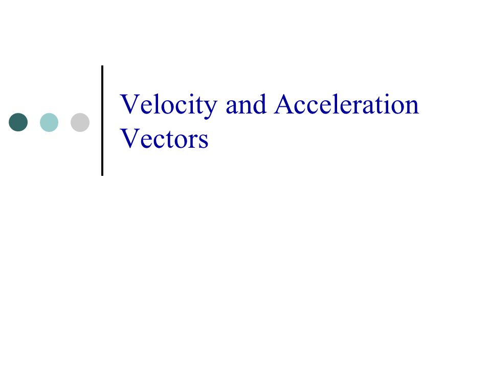 Velocity and Acceleration Vectors