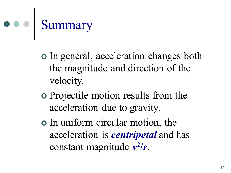 Summary In general, acceleration changes both the magnitude and direction of the velocity.