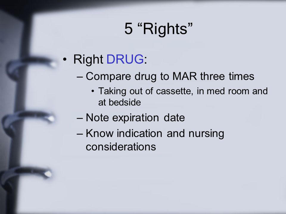 5 Rights Right DRUG: Compare drug to MAR three times