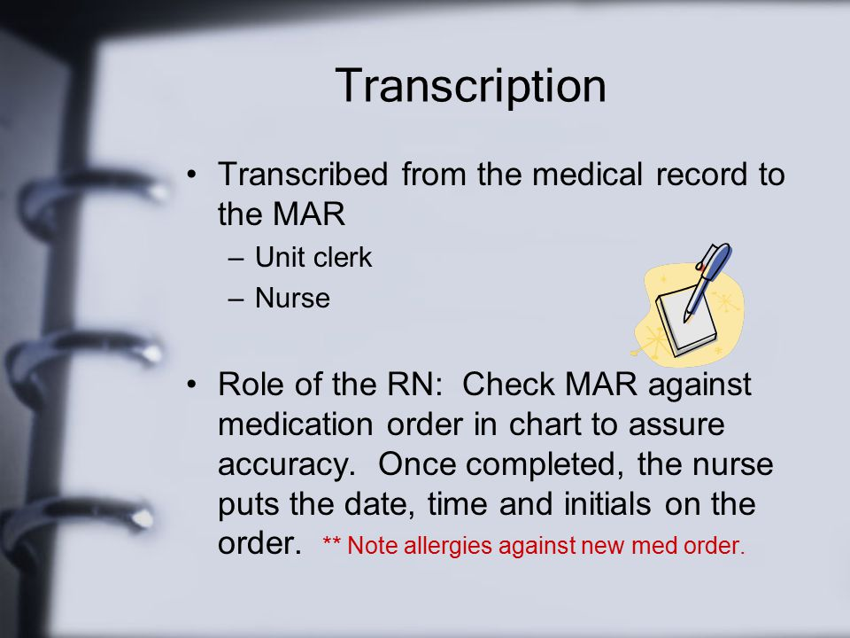Transcription Transcribed from the medical record to the MAR
