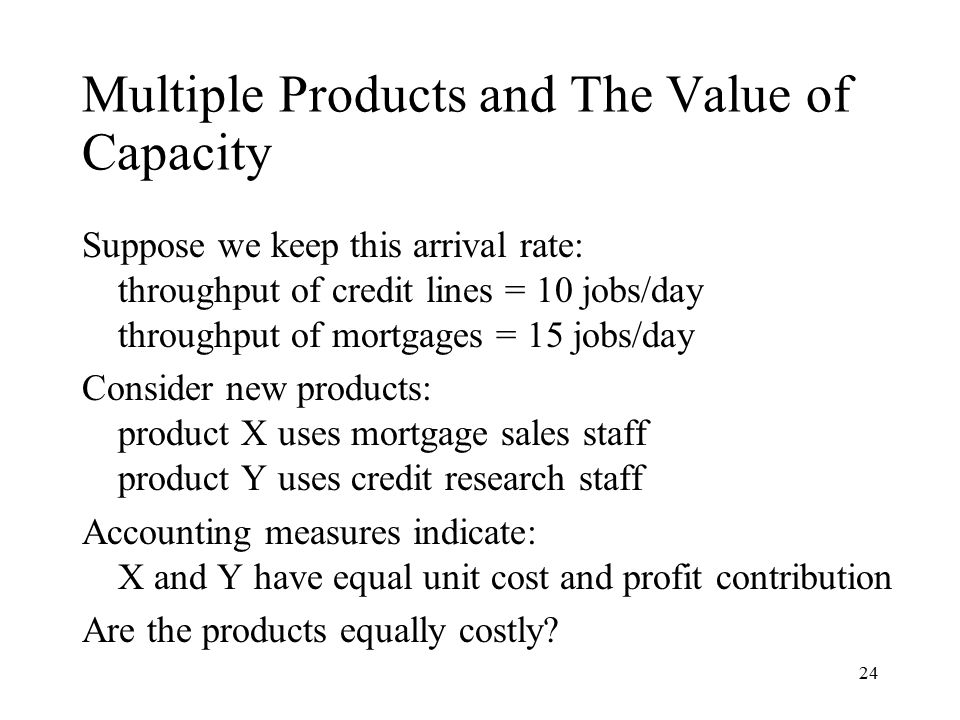 Multiple Products and The Value of Capacity