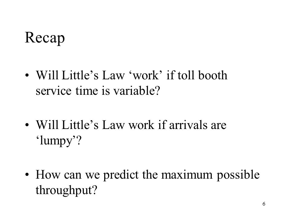 Recap Will Little's Law 'work' if toll booth service time is variable