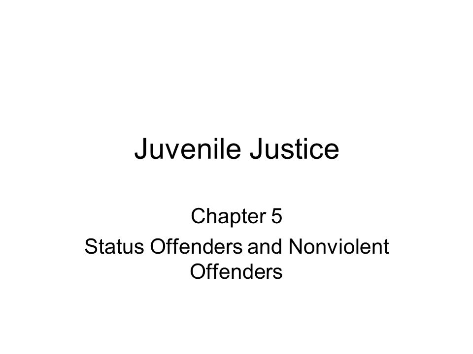 Chapter 5 Status Offenders and Nonviolent Offenders