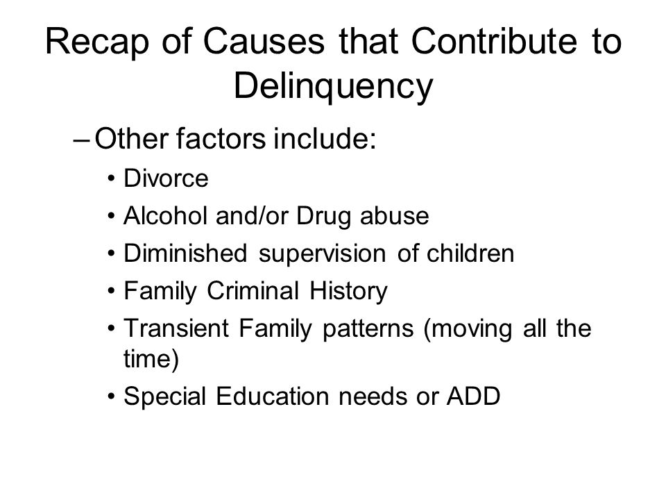 Recap of Causes that Contribute to Delinquency
