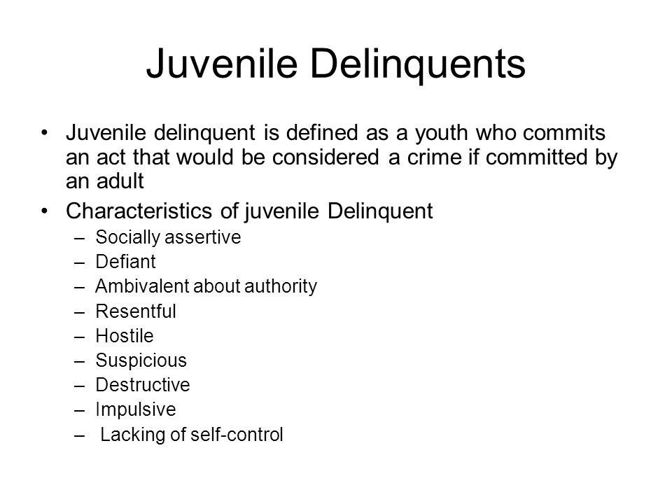 Juvenile Delinquents Juvenile delinquent is defined as a youth who commits an act that would be considered a crime if committed by an adult.