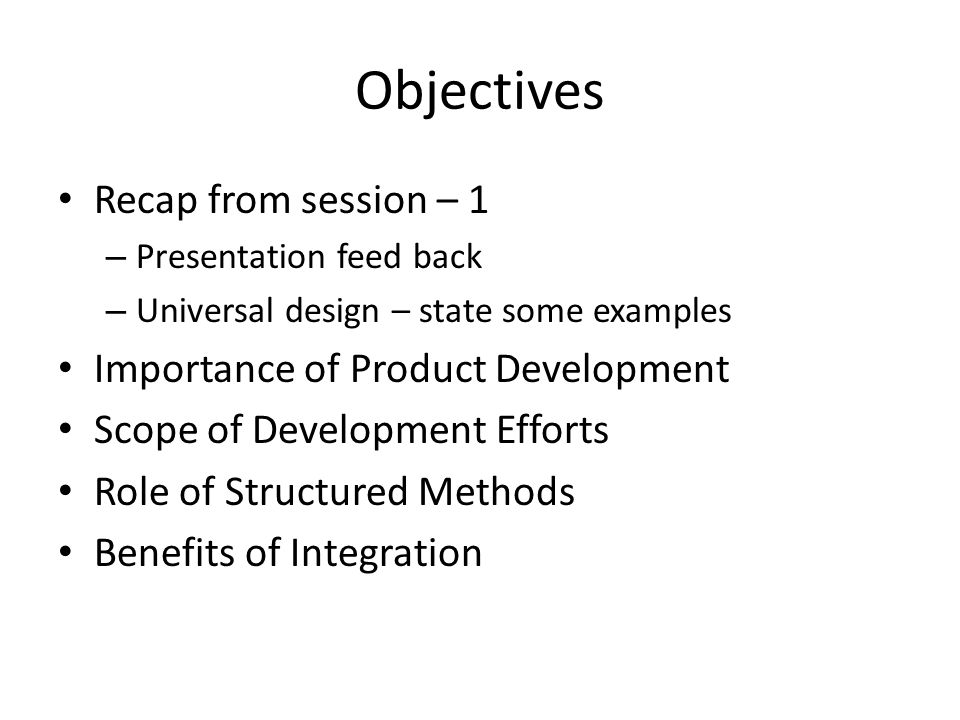 Objectives Recap from session – 1 Importance of Product Development