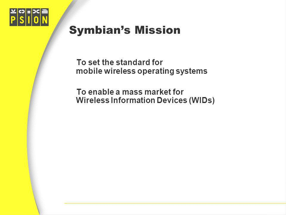 Symbian's Mission To set the standard for mobile wireless operating systems.