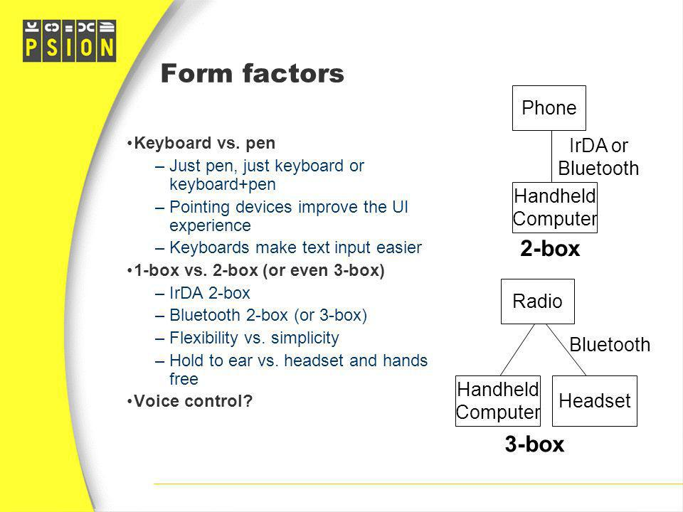 Form factors 2-box 3-box Phone IrDA or Bluetooth Handheld Computer