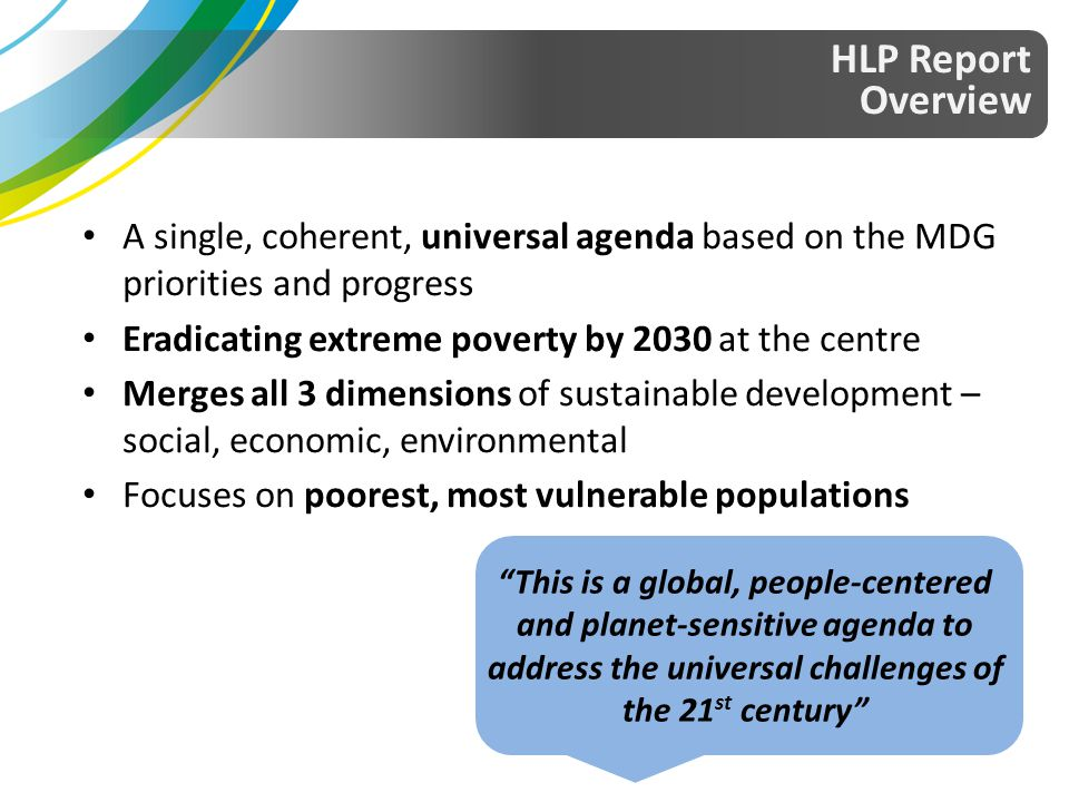 HLP Report Overview. A single, coherent, universal agenda based on the MDG priorities and progress.