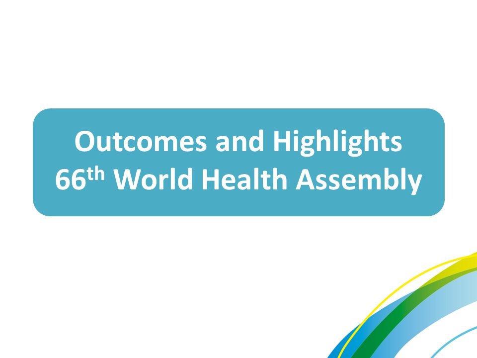 Outcomes and Highlights 66th World Health Assembly