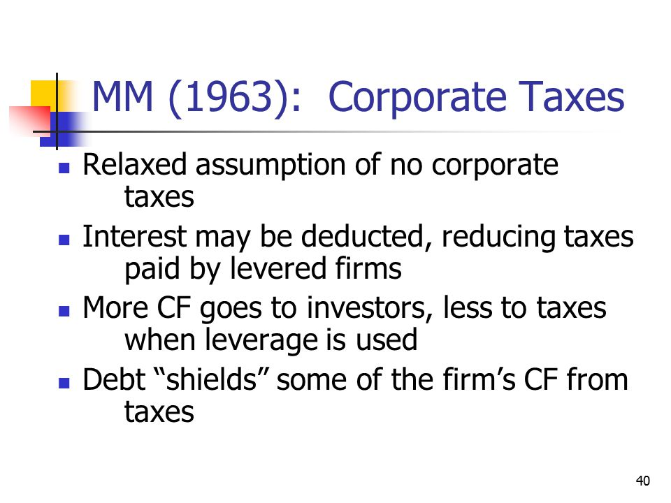 MM (1963): Corporate Taxes Relaxed assumption of no corporate taxes