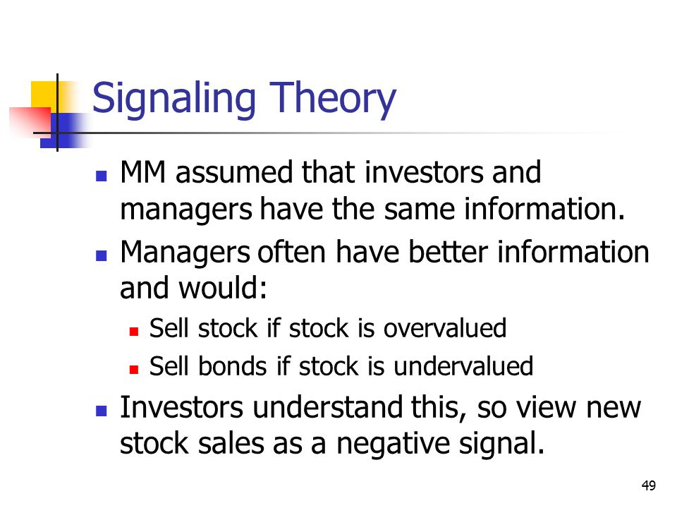 Signaling Theory MM assumed that investors and managers have the same information. Managers often have better information and would: