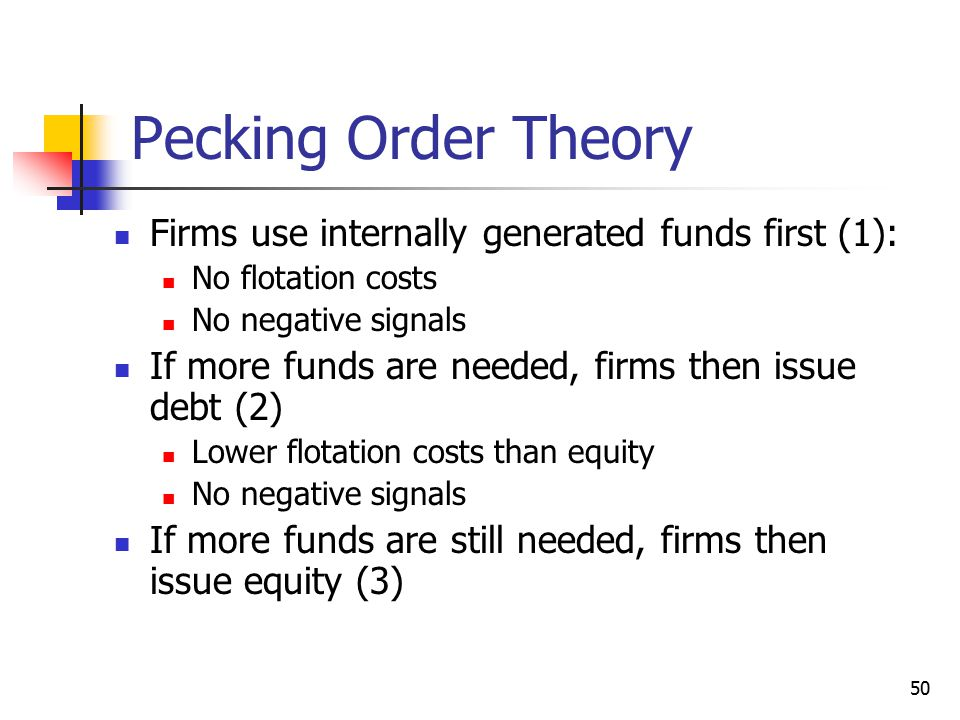 Pecking Order Theory Firms use internally generated funds first (1):