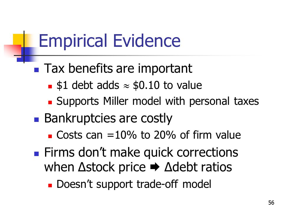 Empirical Evidence Tax benefits are important Bankruptcies are costly