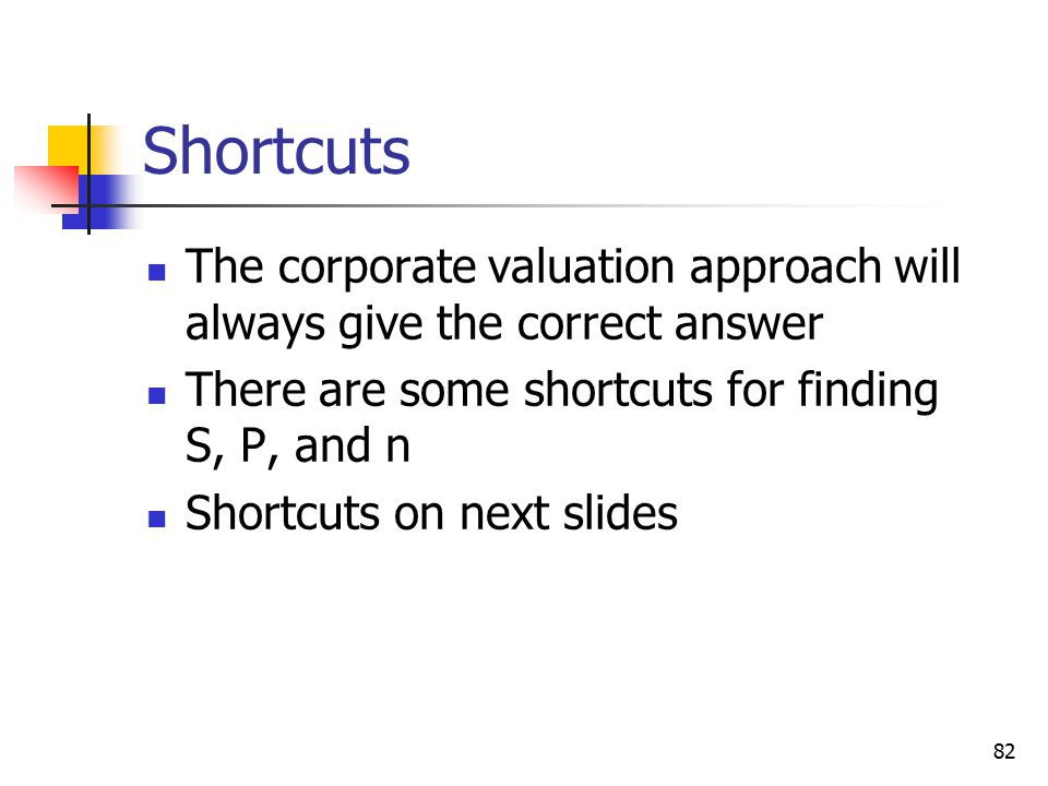 Shortcuts The corporate valuation approach will always give the correct answer. There are some shortcuts for finding S, P, and n.