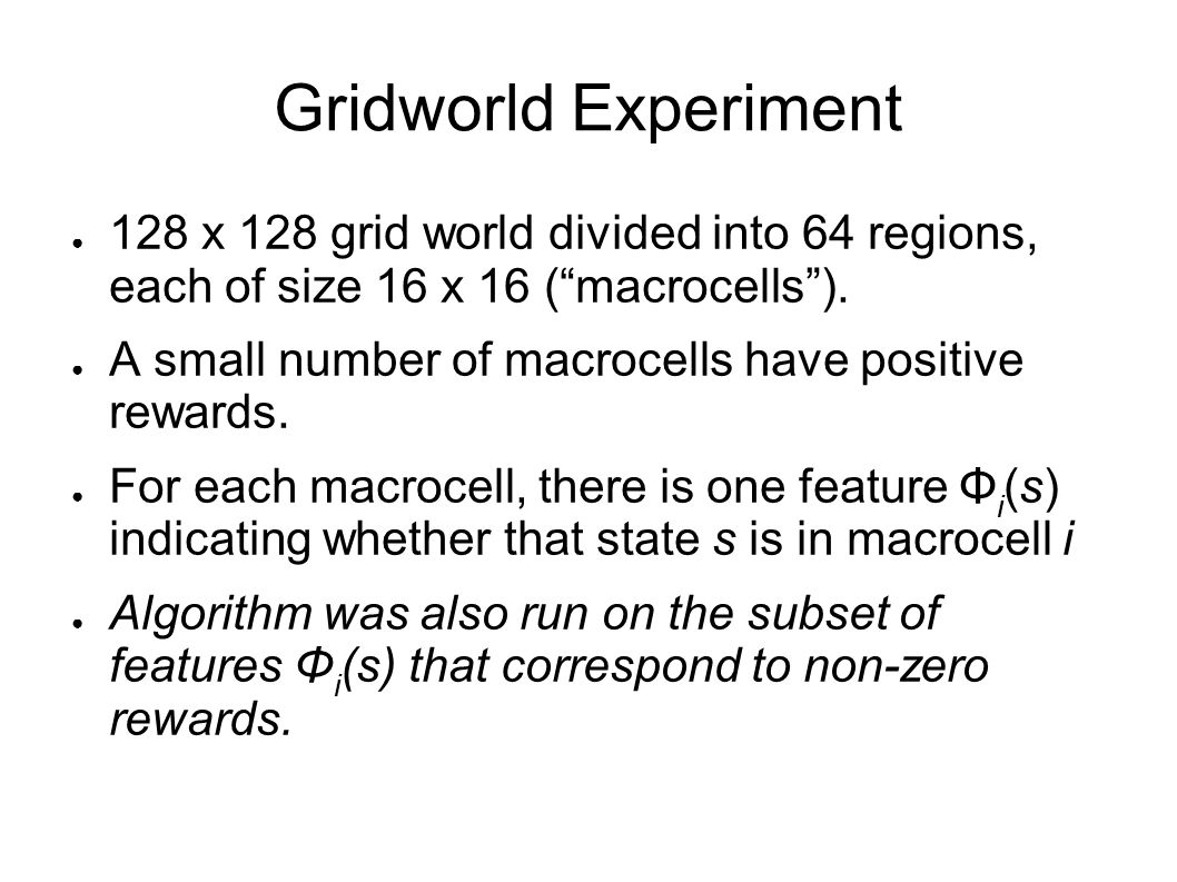 Gridworld Experiment 128 x 128 grid world divided into 64 regions, each of size 16 x 16 ( macrocells ).