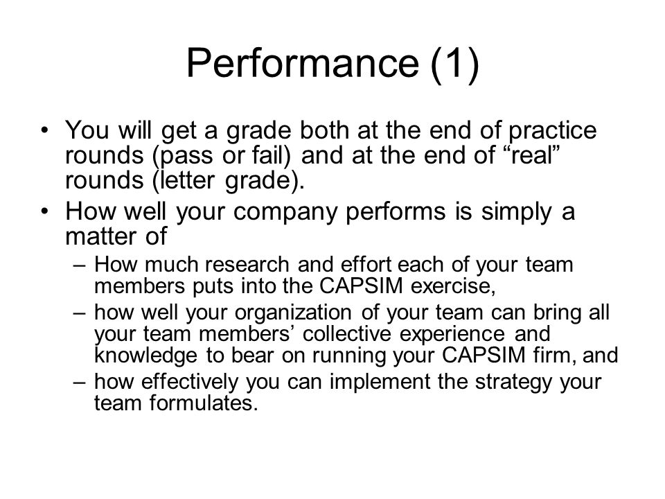 Performance (1) You will get a grade both at the end of practice rounds (pass or fail) and at the end of real rounds (letter grade).